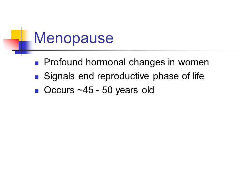 Menopause Profound hormonal changes in women