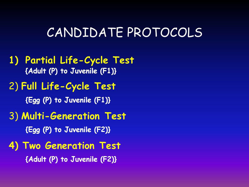 CANDIDATE PROTOCOLS Partial Life-Cycle Test 2) Full Life-Cycle Test