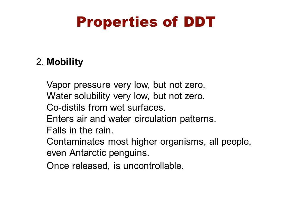 Properties of DDT 2. Mobility Vapor pressure very low, but not zero.