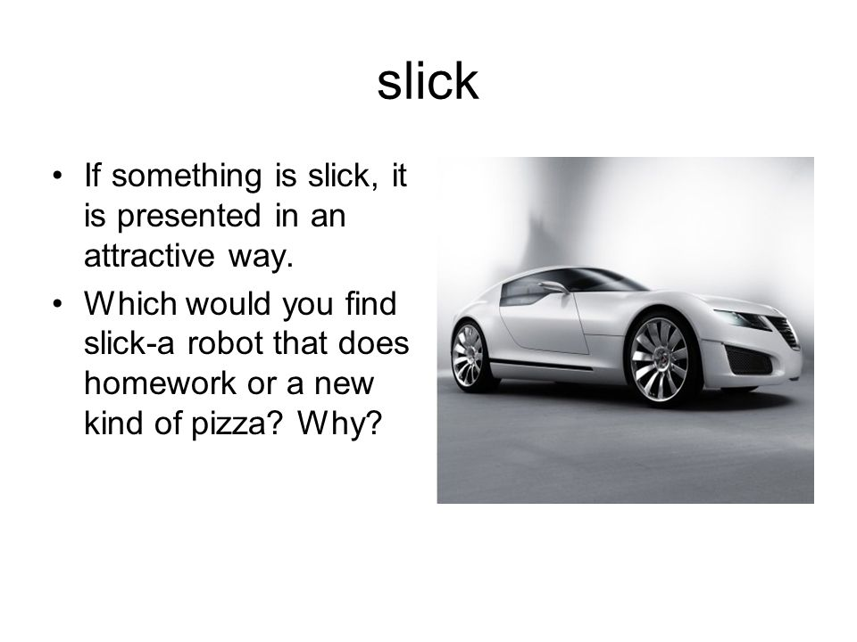 slick If something is slick, it is presented in an attractive way.