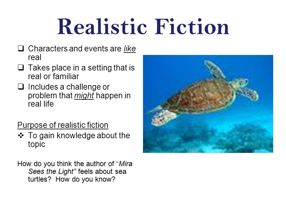Realistic Fiction Characters and events are like real