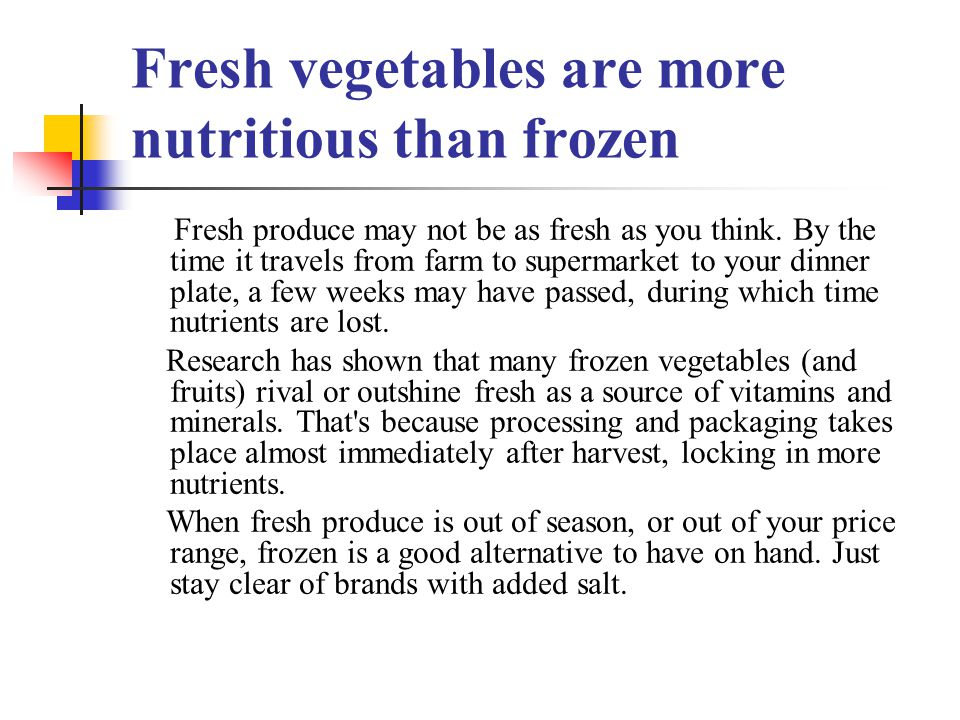 Fresh vegetables are more nutritious than frozen