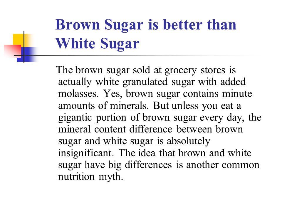 Brown Sugar is better than White Brown Sugar is better than White Sugar