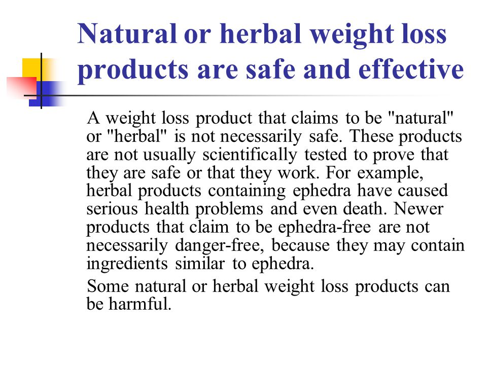 Natural or herbal weight loss products are safe and effective