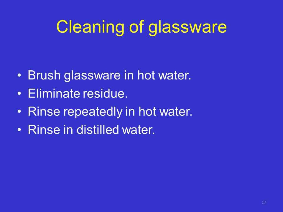 Cleaning of glassware Brush glassware in hot water. Eliminate residue.