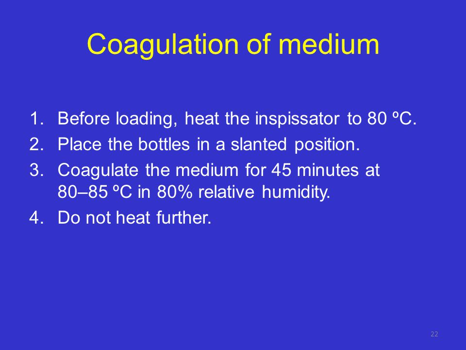 Coagulation of medium Before loading, heat the inspissator to 80 ºC.
