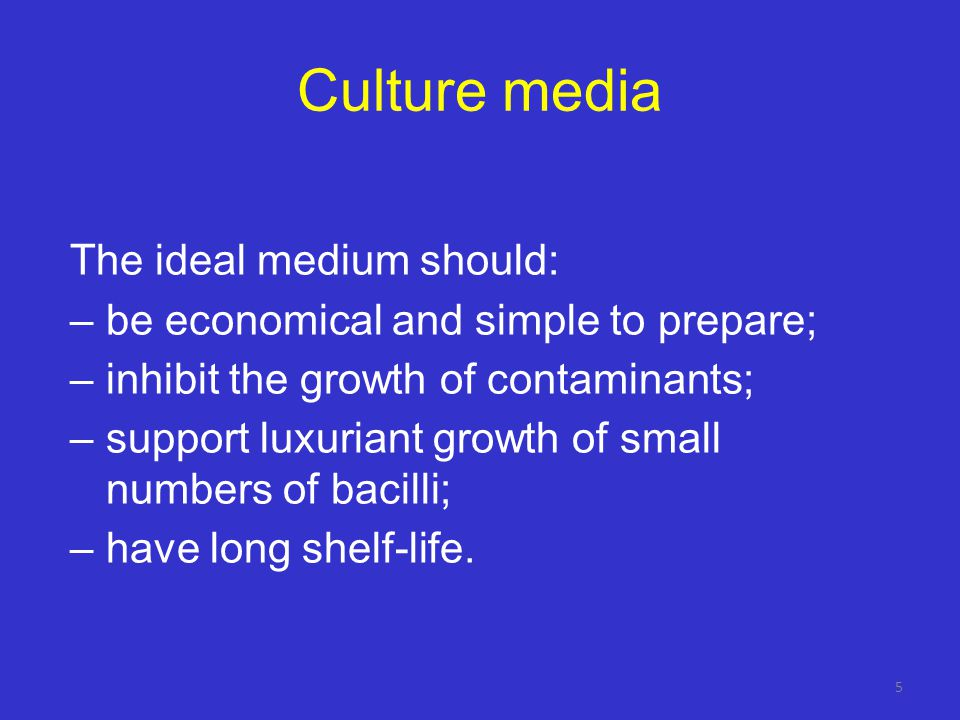 Culture media The ideal medium should: