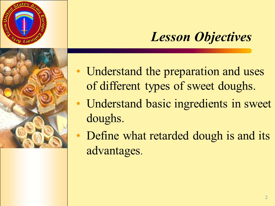 Lesson Objectives Understand the preparation and uses of different types of sweet doughs. Understand basic ingredients in sweet doughs.