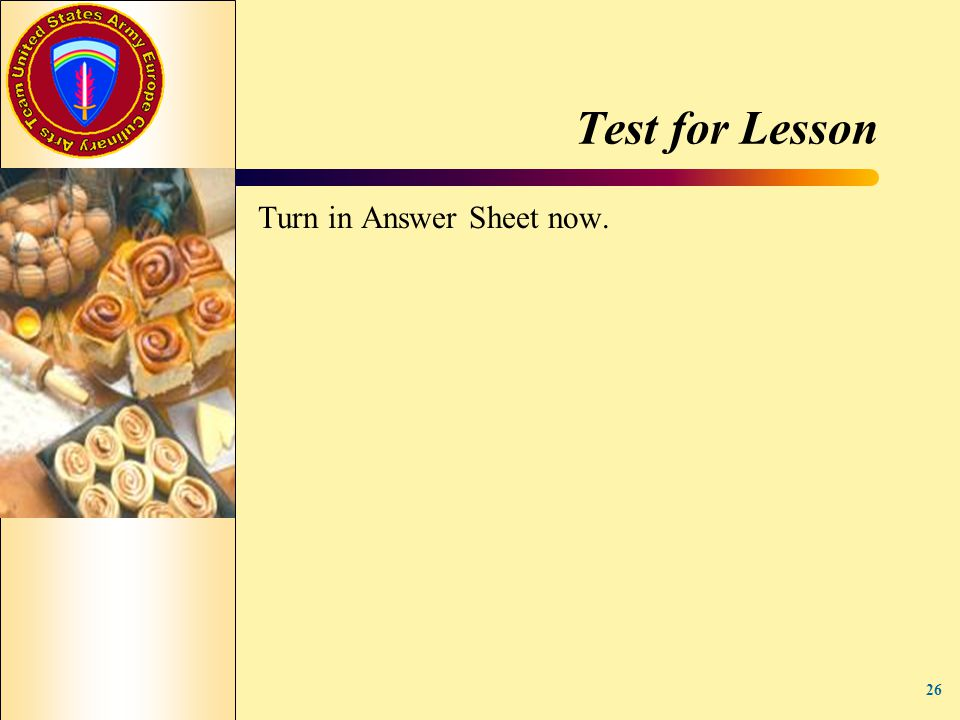 Test for Lesson Turn in Answer Sheet now. 26