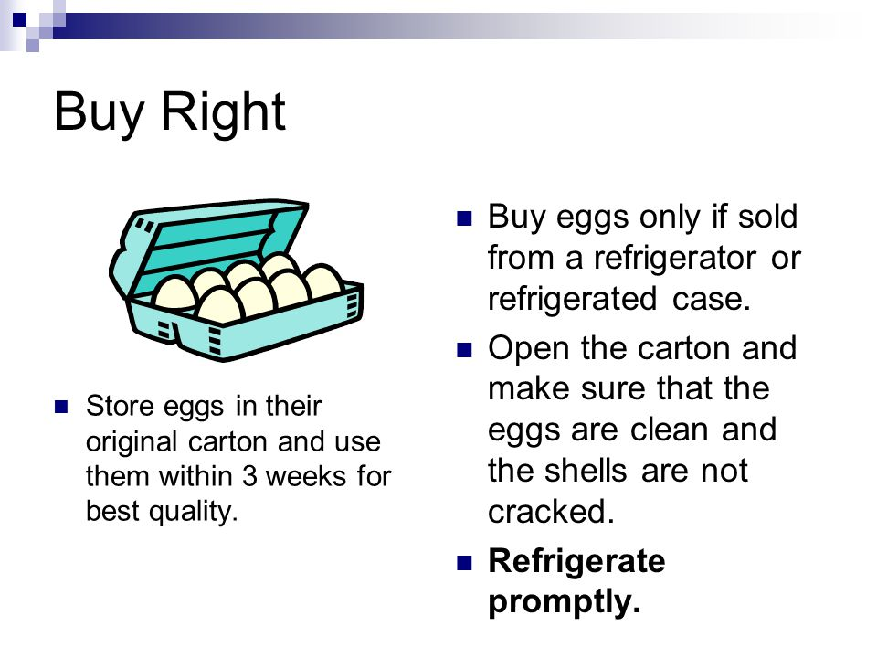 Buy Right Buy eggs only if sold from a refrigerator or refrigerated case.