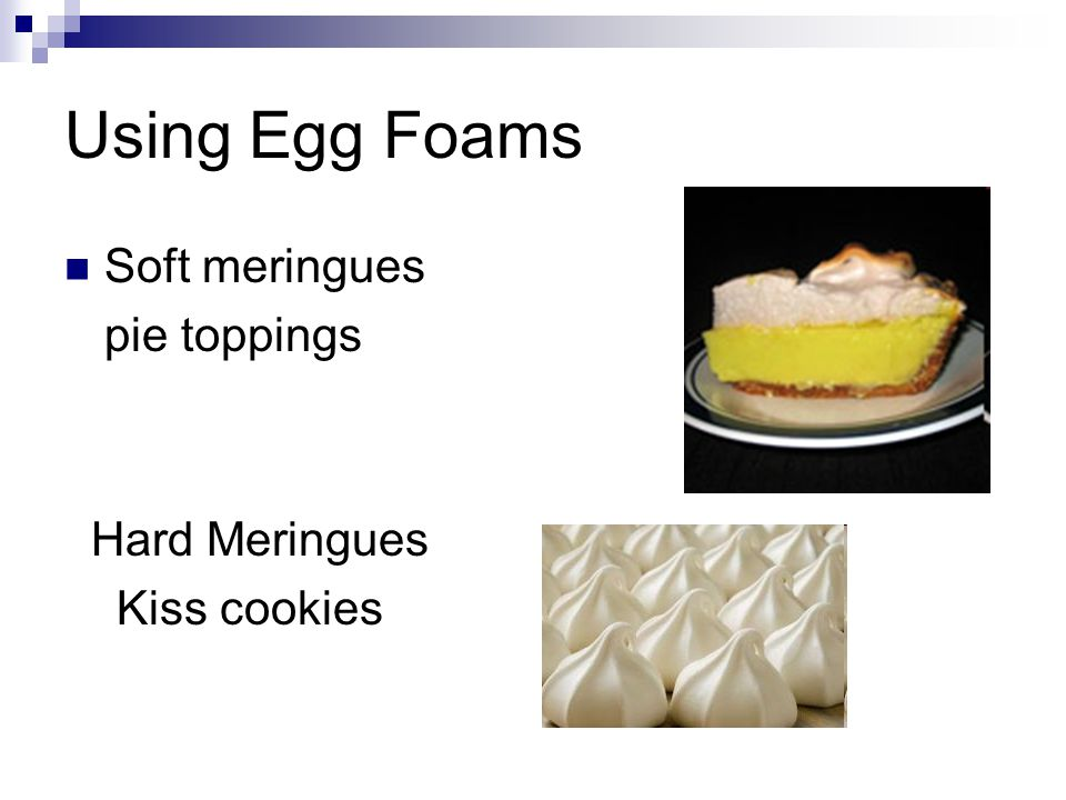 Using Egg Foams Soft meringues pie toppings Hard Meringues
