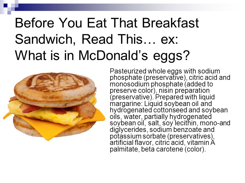 Before You Eat That Breakfast Sandwich, Read This… ex: What is in McDonald's eggs