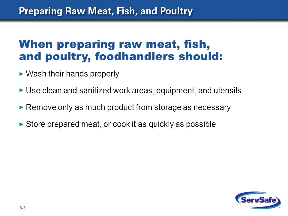When preparing raw meat, fish, and poultry, foodhandlers should: