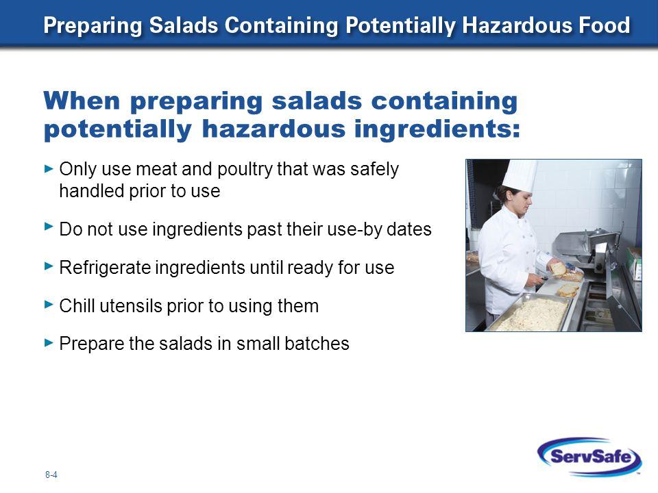When preparing salads containing potentially hazardous ingredients: