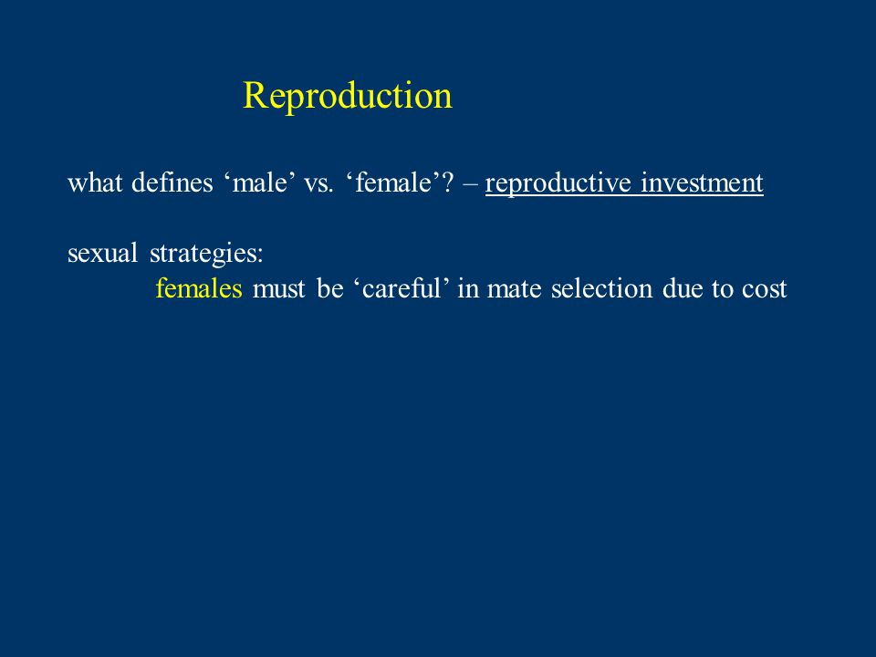 Reproduction what defines 'male' vs. 'female' – reproductive investment. sexual strategies: