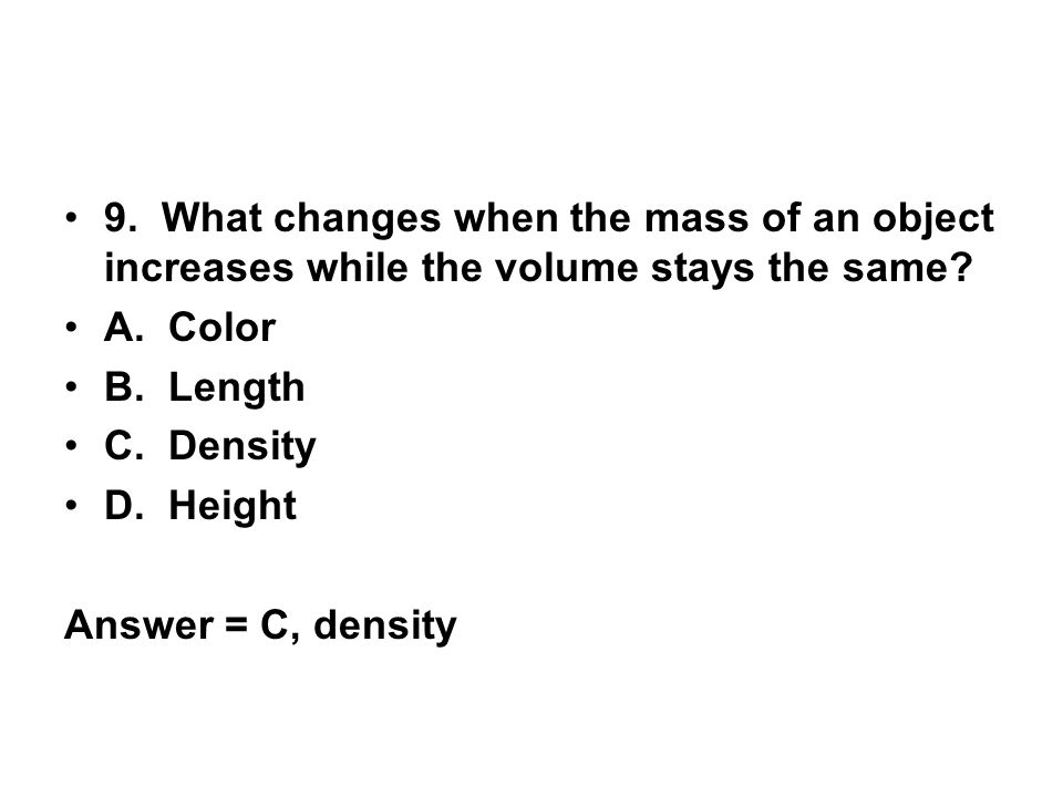 9. What changes when the mass of an object increases while the volume stays the same