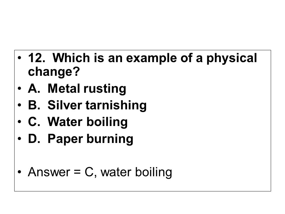 12. Which is an example of a physical change