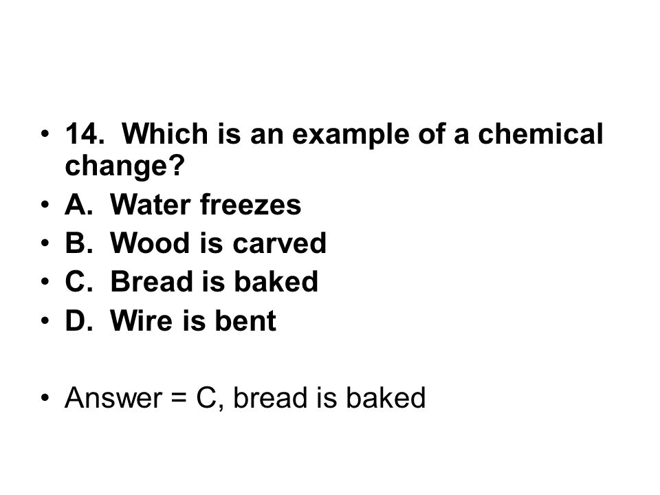 14. Which is an example of a chemical change