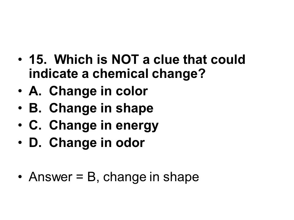 15. Which is NOT a clue that could indicate a chemical change
