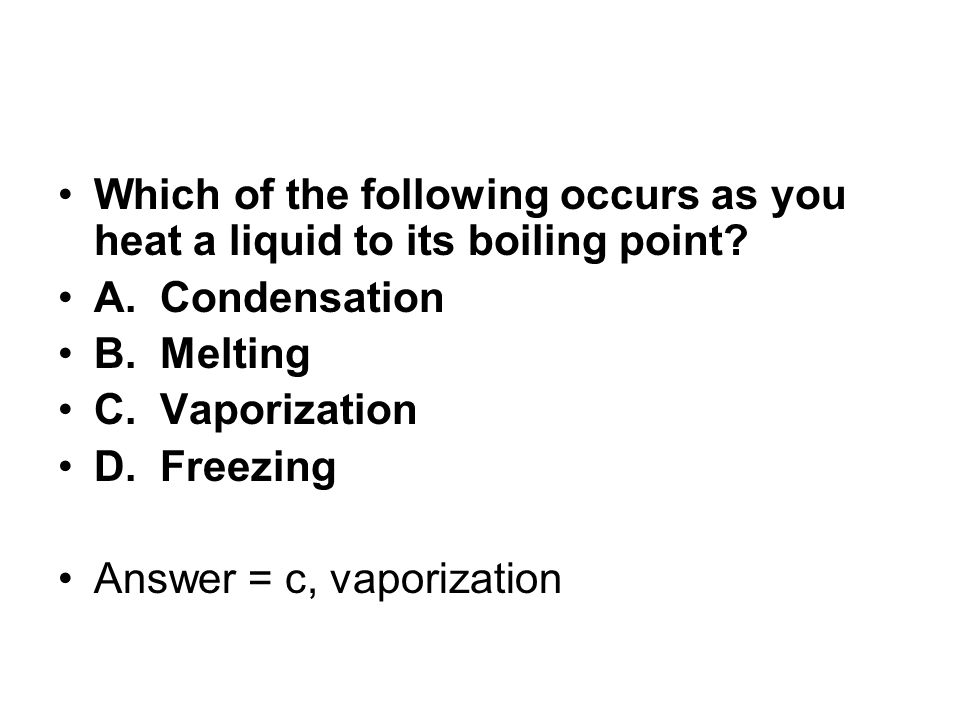 Which of the following occurs as you heat a liquid to its boiling point