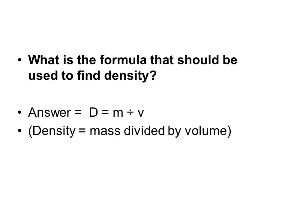 What is the formula that should be used to find density