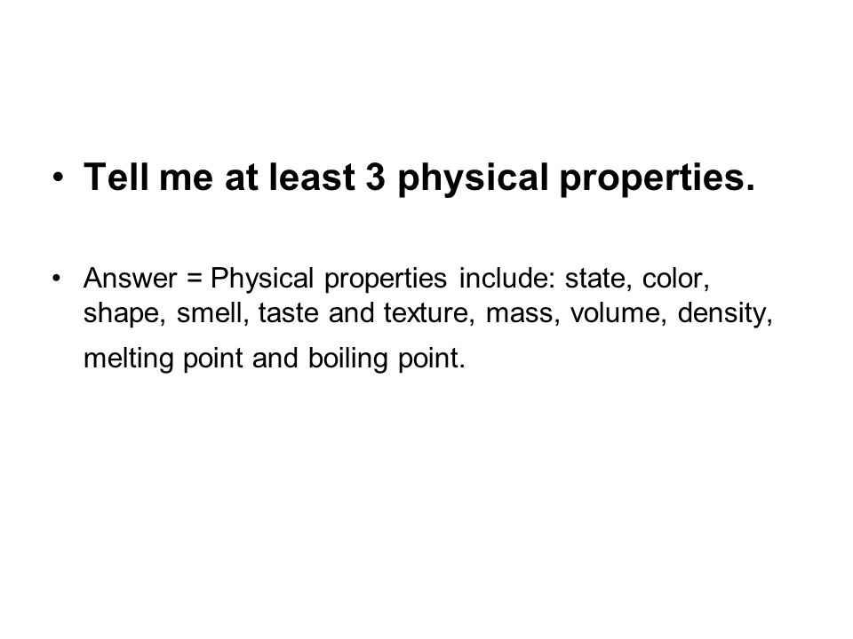 Tell me at least 3 physical properties.