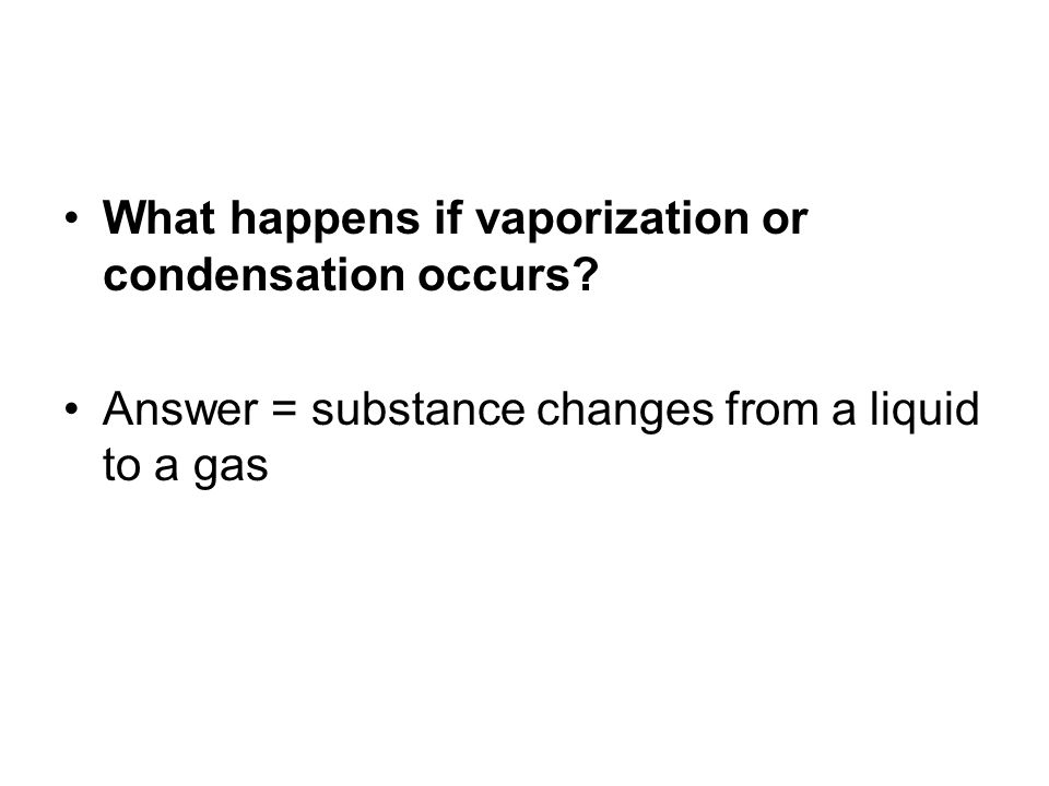 What happens if vaporization or condensation occurs