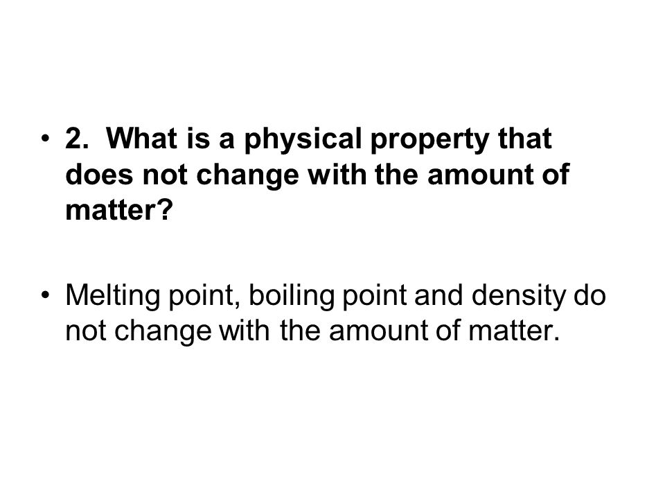 2. What is a physical property that does not change with the amount of matter