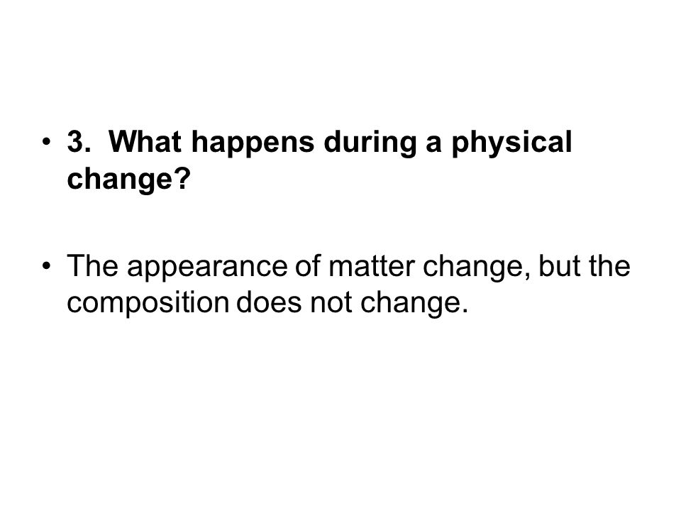 3. What happens during a physical change
