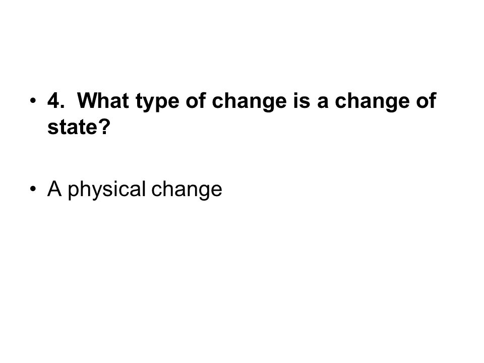 4. What type of change is a change of state