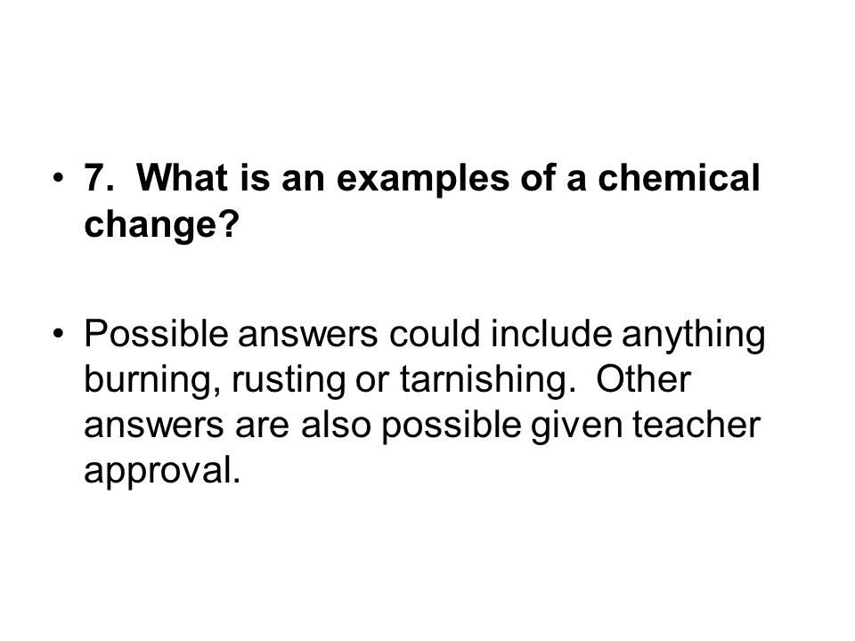 7. What is an examples of a chemical change