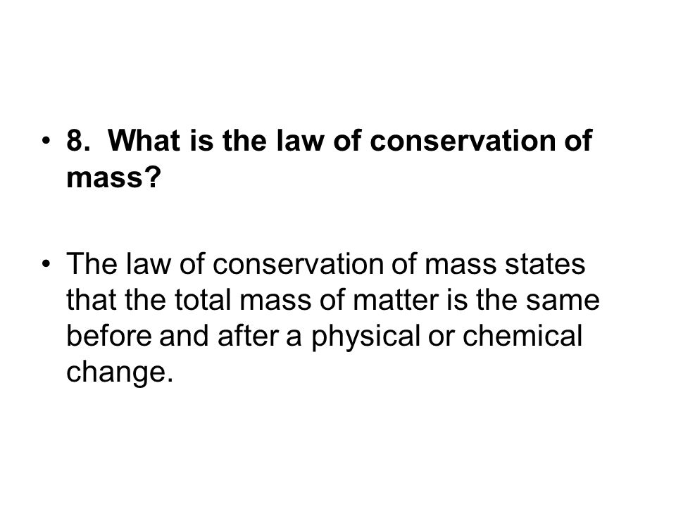 8. What is the law of conservation of mass