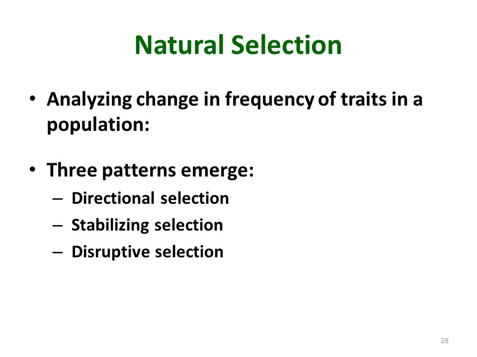 Natural Selection Analyzing change in frequency of traits in a population: Three patterns emerge: Directional selection.