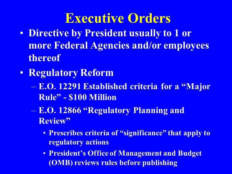 Executive Orders Directive by President usually to 1 or more Federal Agencies and/or employees thereof.