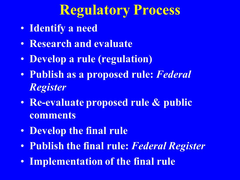 Regulatory Process Identify a need Research and evaluate