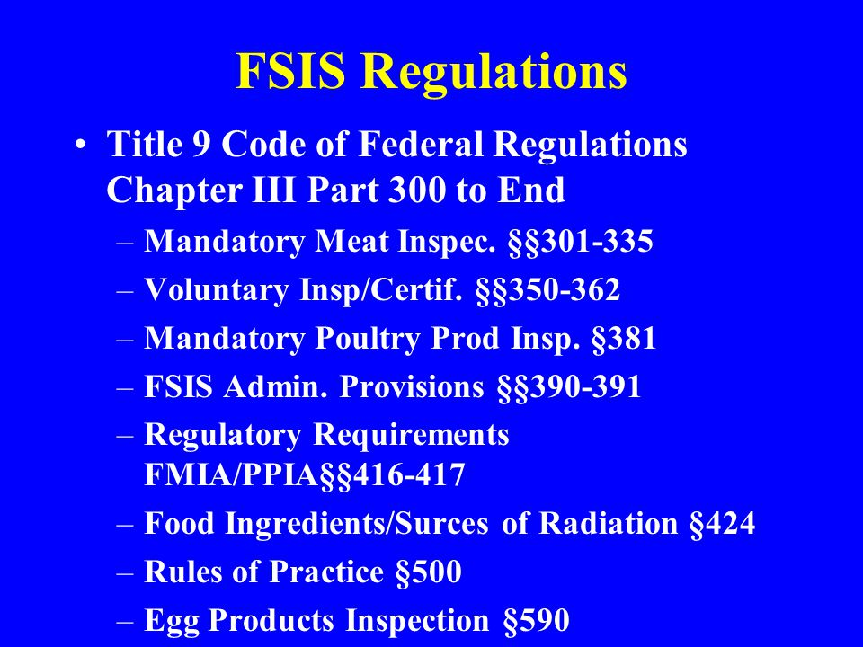 FSIS Regulations Title 9 Code of Federal Regulations Chapter III Part 300 to End. Mandatory Meat Inspec. §§301-335.