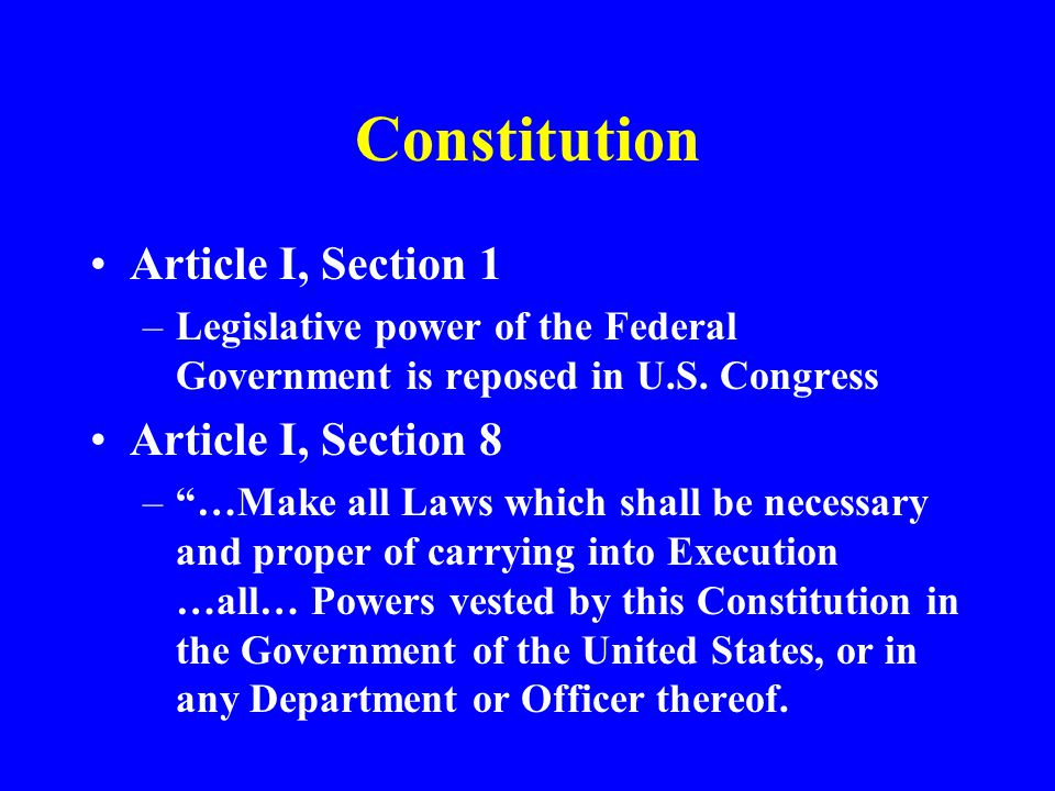 Constitution Article I, Section 1 Article I, Section 8