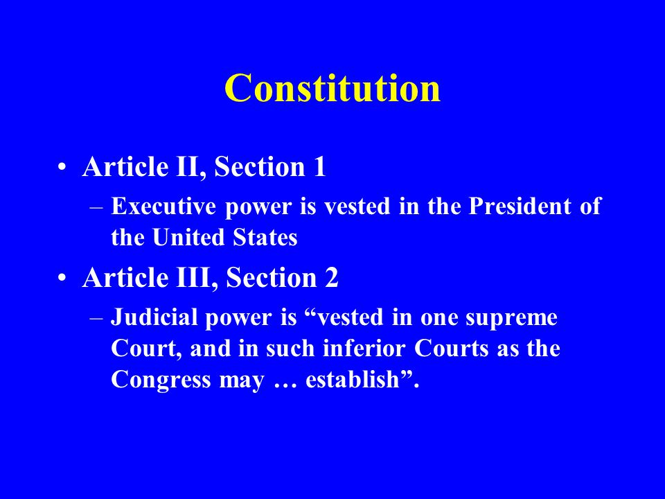 Constitution Article II, Section 1 Article III, Section 2
