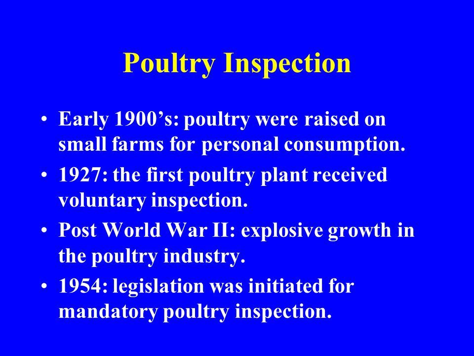 Poultry Inspection Early 1900's: poultry were raised on small farms for personal consumption.