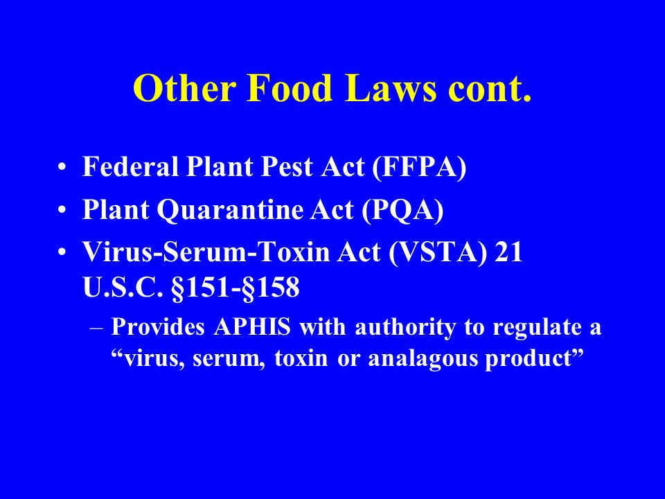 Other Food Laws cont. Federal Plant Pest Act (FFPA)