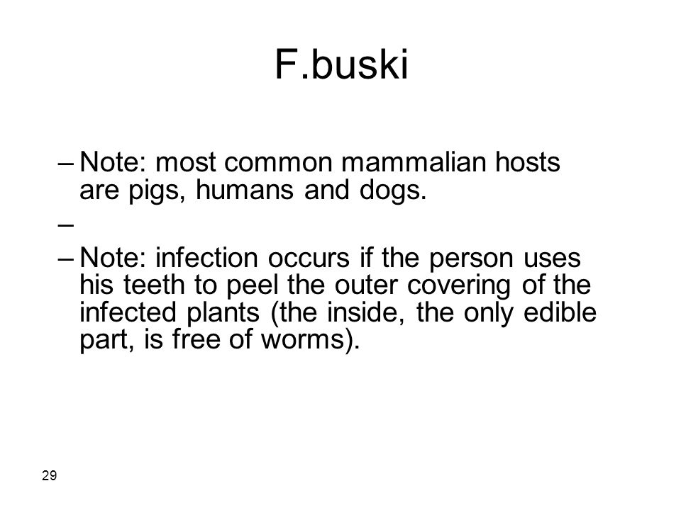 F.buski Note: most common mammalian hosts are pigs, humans and dogs.