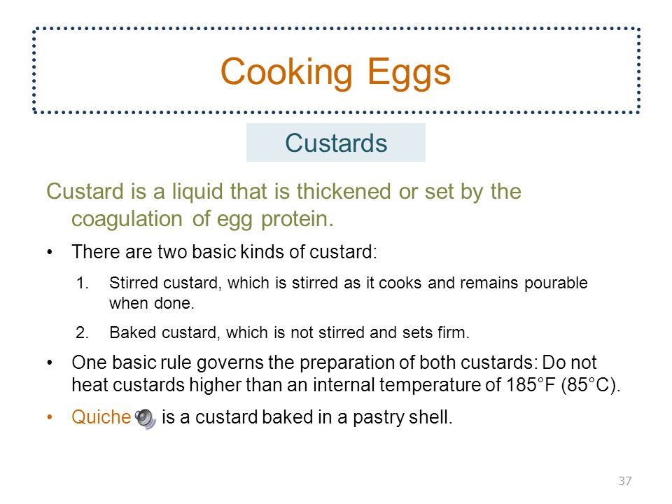 Cooking Eggs Custards. Custard is a liquid that is thickened or set by the coagulation of egg protein.