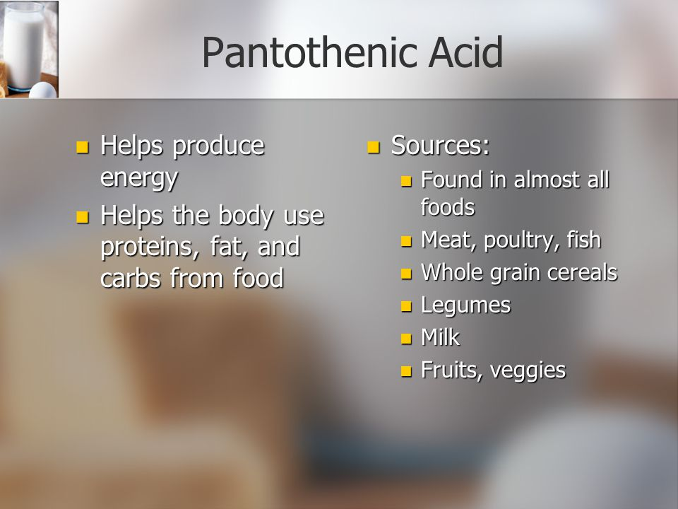 Pantothenic Acid Helps produce energy