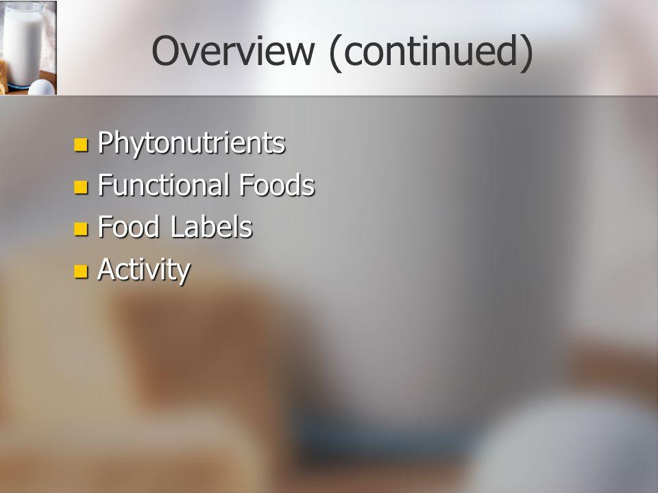 Overview (continued) Phytonutrients Functional Foods Food Labels