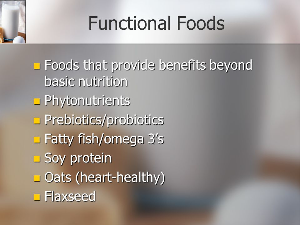 Functional Foods Foods that provide benefits beyond basic nutrition