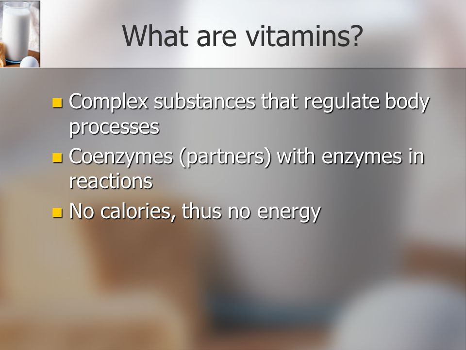 What are vitamins Complex substances that regulate body processes