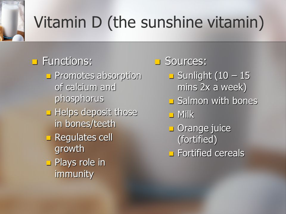Vitamin D (the sunshine vitamin)