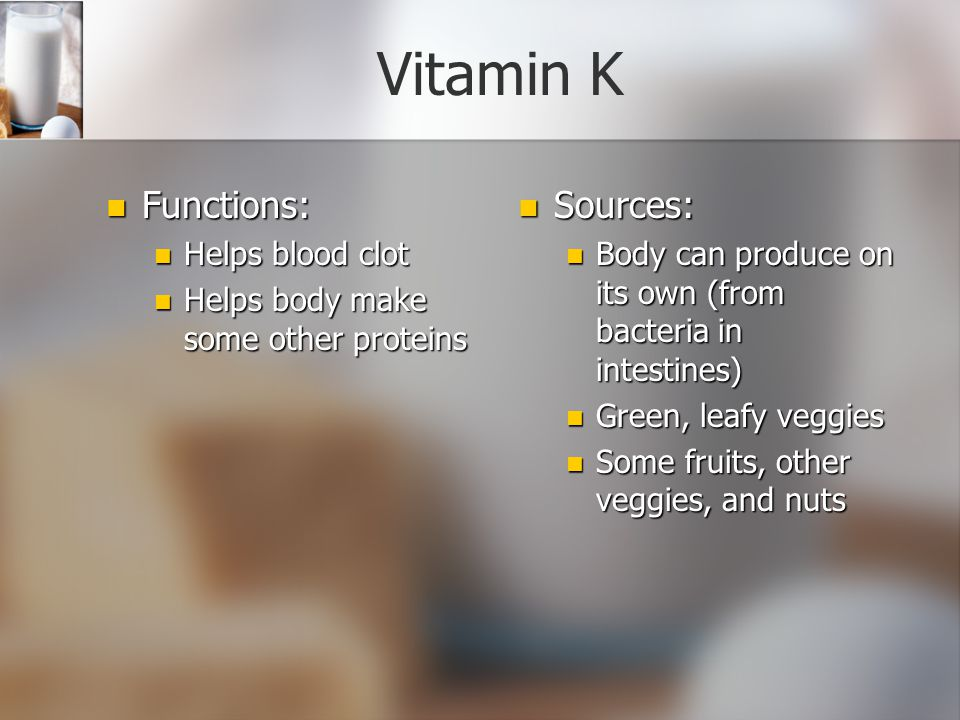 Vitamin K Functions: Sources: Helps blood clot