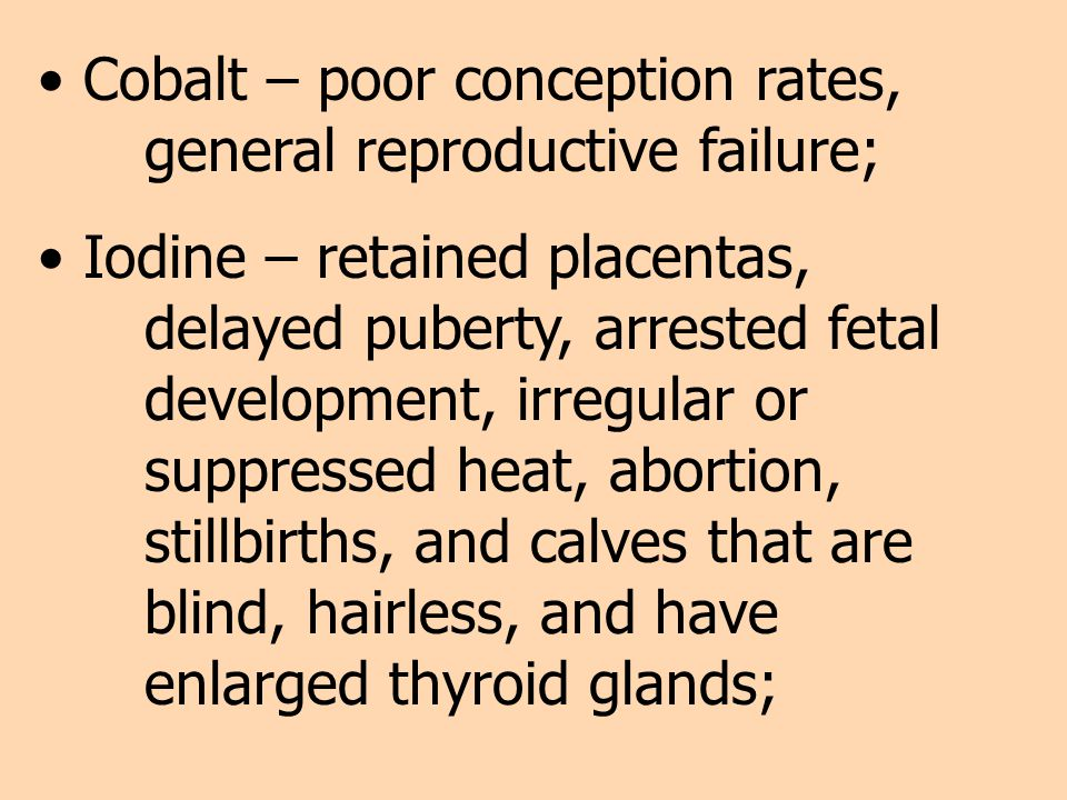 Cobalt – poor conception rates, general reproductive failure;