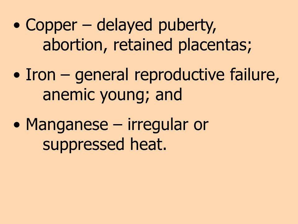 Copper – delayed puberty, abortion, retained placentas;
